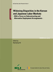 (KLI East Asia Labor Research Series 1) Widening Disparities in the Korean and Japanese Labor Markets: With a Focus on Subcontracting and Alternative